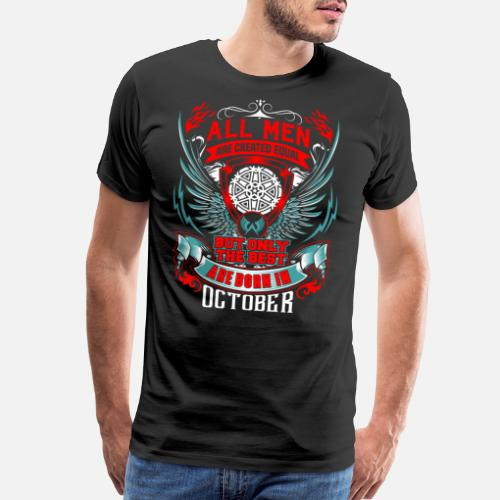 Mens Premium T ShirtTHE BEST MEN ARE BORN IN OCTOBER Birthday Gifts