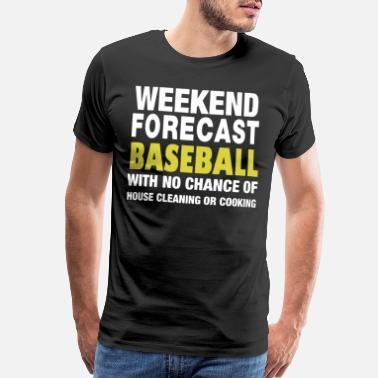Forecast WEEKEND FORECAST BASEBALL WITH NO CHANCE OF HOUSE - Men's Premium T-Shirt