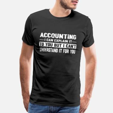 Accountant ACCOUNTING I CAN EXPLAN IT - Men's Premium T-Shirt