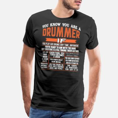Drummer You Know You Are A Drummer Shirt - Men's Premium T-Shirt