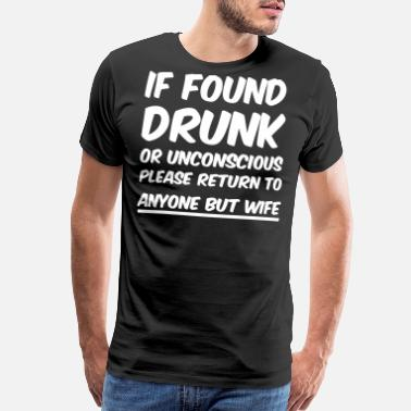 Drunk Wife If found drunk return to anyone but wife - Men's Premium T-Shirt