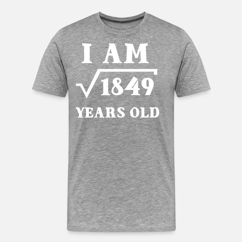 I Am Root 1849 43 Years Old Birthday Gifts Mens Premium T Shirt