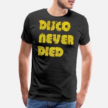 Disco Disco Never Died Yellow 1970s Disco Funk Vintage - Men's Premium T-Shirt