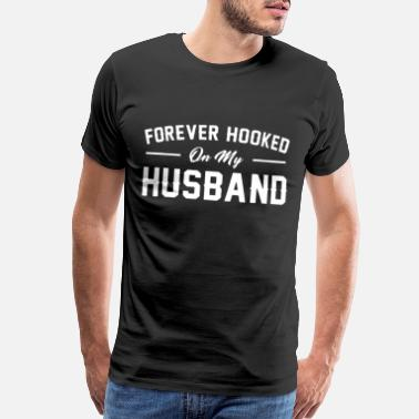 forever hooked on my husband husband t shirts - Men's Premium T-Shirt