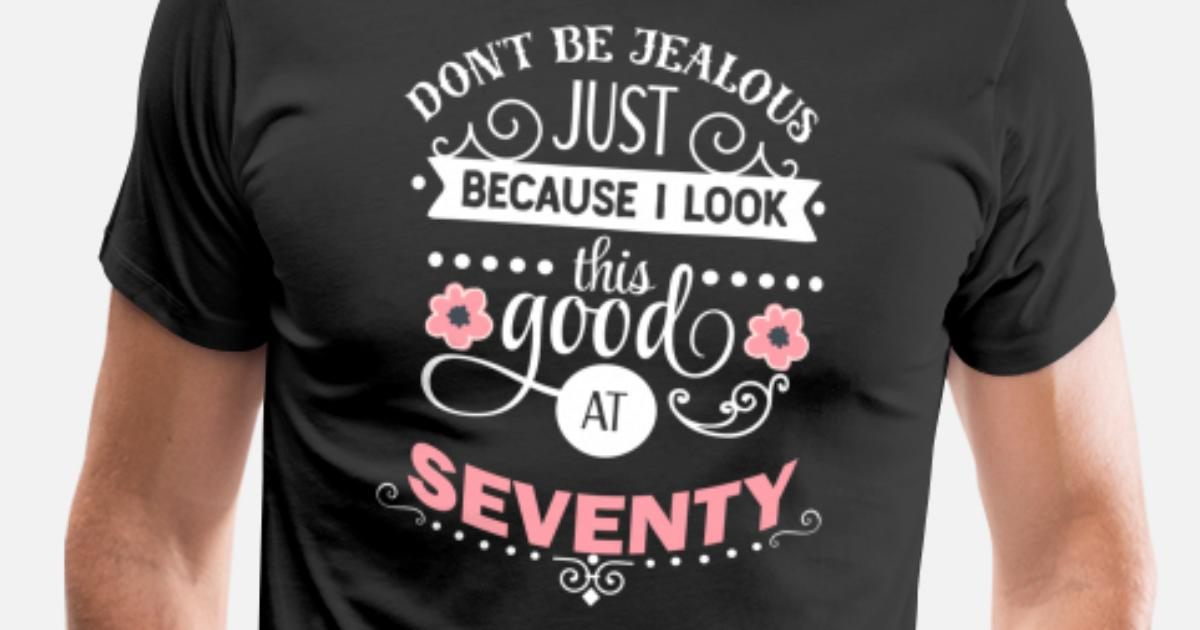 Mens Premium T ShirtLooking Good At Seventy Funny 70th Birthday Gift Female