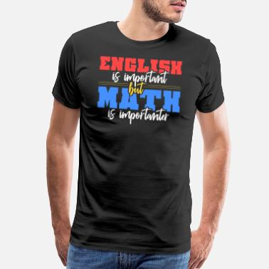 Variable English Is Important But Math Is Importanter - Men's Premium T-Shirt