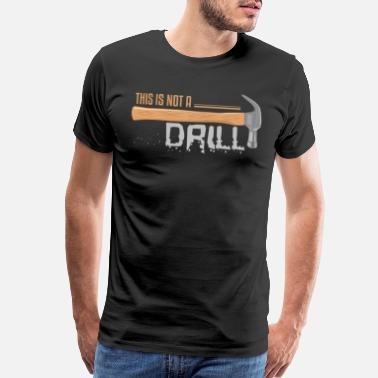 Construction This Is Not A Drill - Men's Premium T-Shirt