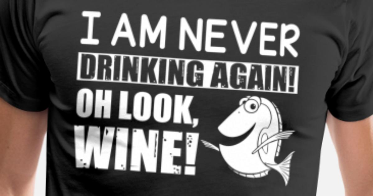0142306b5 I Am Never Drinking Again Oh Look Wine T Shirt Men's Premium T-Shirt |  Spreadshirt