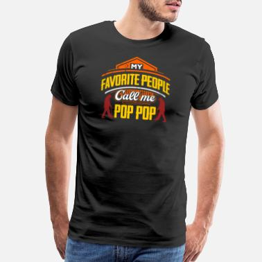 Unselfish My Favorite People Call Me Pop Pop - Men's Premium T-Shirt