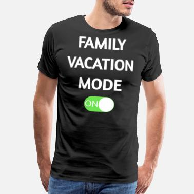 39a80b365 Family Vacation Mode On Funny T Shirts - Men's Premium T-Shirt