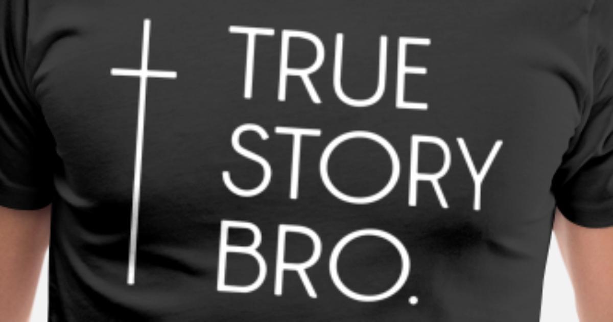 b8355573c80 Christian Cool Gift Tee Mens True Story Bro Funny Men s Premium T-Shirt