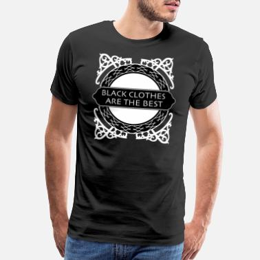 Best Clothing Black clothes are the best - Men's Premium T-Shirt