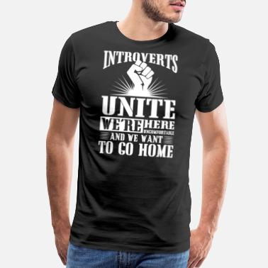 Misanthrope Introverts unite we're here uncomfortable - Men's Premium T-Shirt