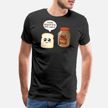 Peanut Butter You're Nutty And I Like It Funny Peanut Butter Pun - Men's Premium T-Shirt