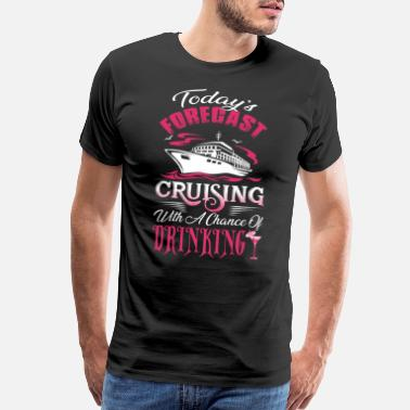 Forecast Today's Forecast Cruising with a Chance Drinking - Men's Premium T-Shirt