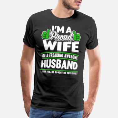 I m a proud wife of a freaking awesome husband and - Men's Premium T-Shirt
