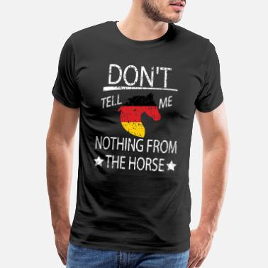 Nothing 00213 EN National Germany Dont tell me nothing fro - Men's Premium T-Shirt