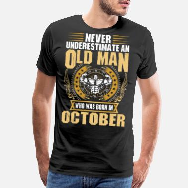 October Man Never Underestimate An Old Man Born In October - Men's Premium T-Shirt