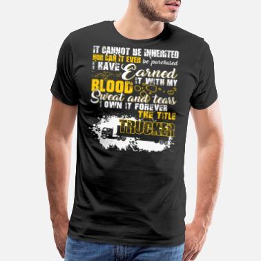 d73535790 Funny Trucker The Title Trucker T shirt - Men's Premium T-Shirt