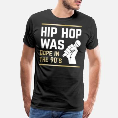 90s Hip Hop hip hop was dope in the 90s hip hop t shirts - Men's Premium T-Shirt