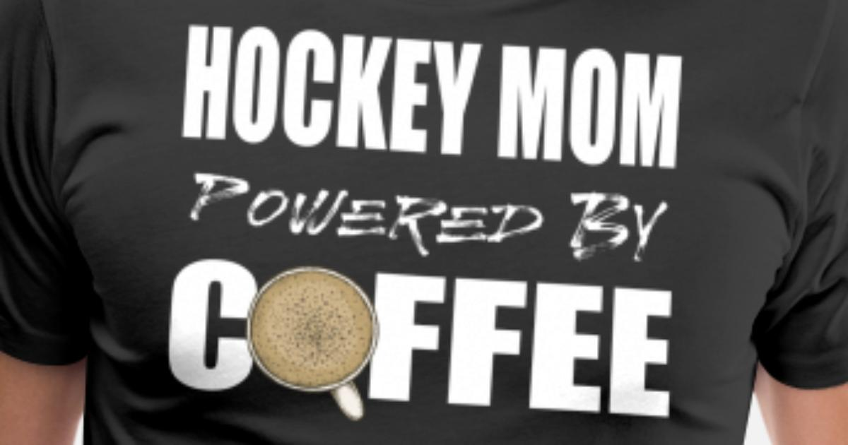 7b4c4eca3 Funny Hockey Mom Powered by Coffee Men's Premium T-Shirt | Spreadshirt