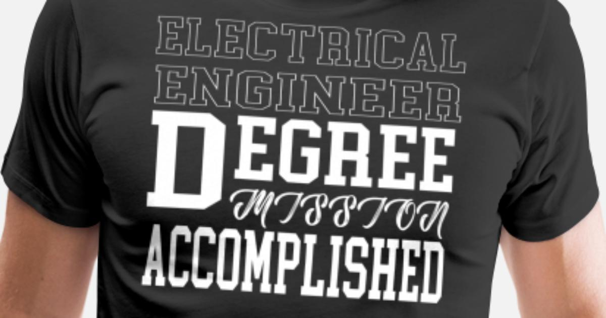 c05e8624 Electrical Engineer Degree Mission Accomplished Graduation Gift Men's  Premium T-Shirt | Spreadshirt