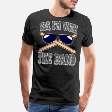 Entertainer Yes, I'm with the drummer of the band creative, - Men's Premium T-Shirt