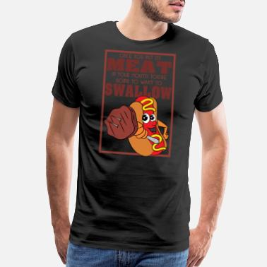 Look Into My Eyes Funny but cute tee design! Once You Put My Meat - Men's Premium T-Shirt