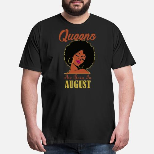 b2109a2a5 ... Black Queens Are Born in August Birthday TShirt - Men's Premium. Do you  want to edit the design?