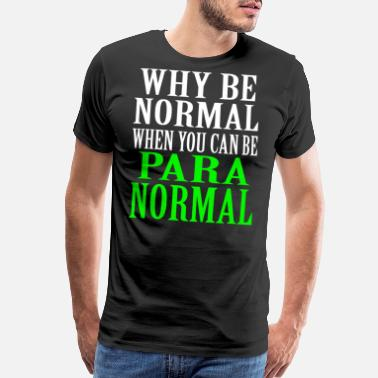 Mainstream Why Be Normal When You Can Be A Para Normal tee - Men's Premium T-Shirt