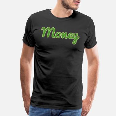 Funny Text Money tee design. Makes an awesome and simple - Men's Premium T-Shirt