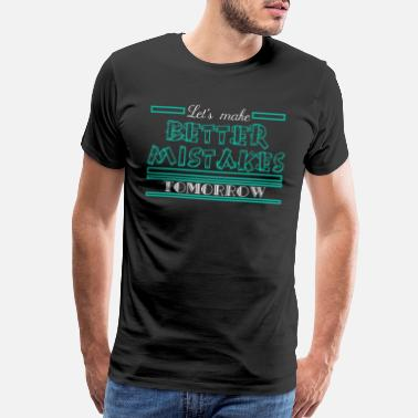 Improve Let's Make Better Mistakes Tomorrow tee design. - Men's Premium T-Shirt