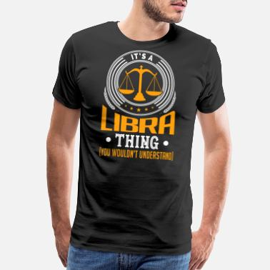 Libra Symbol It's A Libra Thing Shirt You Wouldn't Understand - Men's Premium T-Shirt