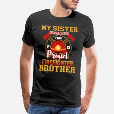 Volunteer Fire Department My Sister Has Your Back Proud Firefighter Brother - Men's Premium T-Shirt