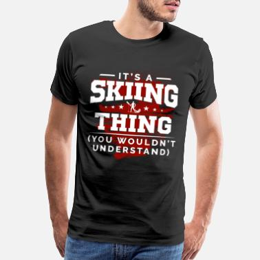 It s A Skiing Thing You Wouldnt Understand WOMENS T-SHIRT Ski birthday gift top