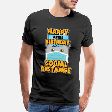 Anti-social Social Distancing Gift Happy April Birthday From - Men's Premium T-Shirt