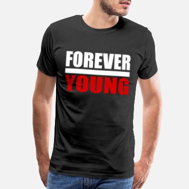 Forever Young For Ever Young - Men's Premium T-Shirt
