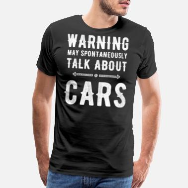 Car Lovers warning may spontaneously talk about cars - Men's Premium T-Shirt