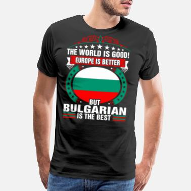 Bulgarian The World Is Good But Bulgarian Is The Best - Men's Premium T-Shirt