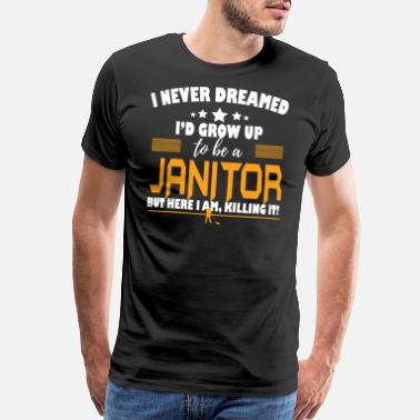Custodian Janitor Janitor Here I Am Killing It - Men's Premium T-Shirt