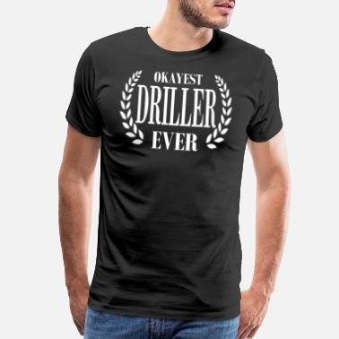 Profession Funny Driller Designs For Your Father - Men's Premium T-Shirt