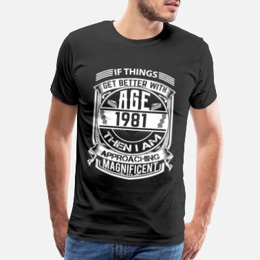Age If Things Get Better 1989 Age Approach Magnificent - Men's Premium T-Shirt