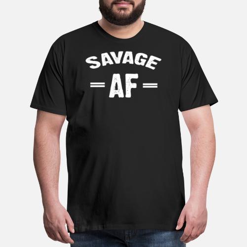 2d3decfc2aa7 Savage AF T-shirt Men s Premium T-Shirt