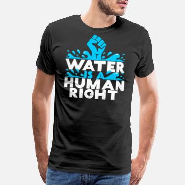 Human Rights WATER IS A HUMAN RIGHT ENVIROMENTALIST SAVE EARTH - Men's Premium T-Shirt