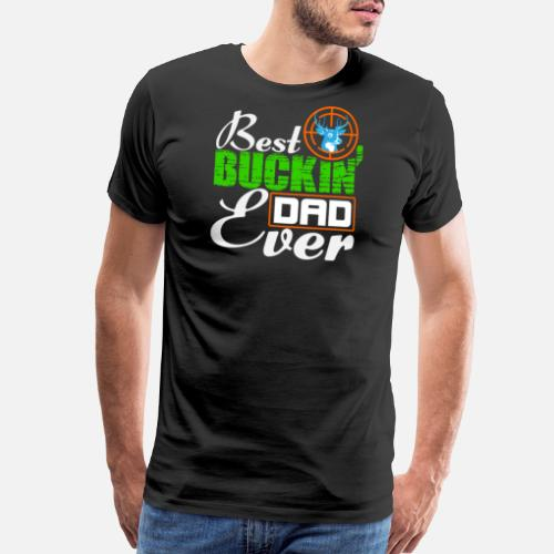 9819fc6cc Best T-Shirts - Best Bucking Dad Deer Hunting Father's Day gift - Men's  Premium. Do you want to edit the design?