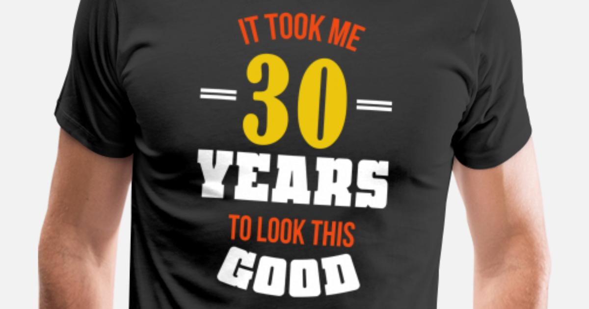 IT TOOK ME 30 YEARS MENS T SHIRT FUNNY GIFT IDEA TOP PRESENT 30TH BIRTHDAY S 5XL