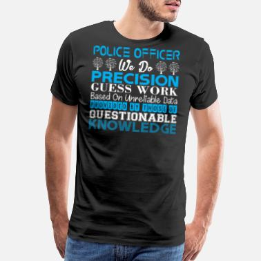 Unreliable Police Officer Do Precision Work Unreliable Data - Men's Premium T-Shirt
