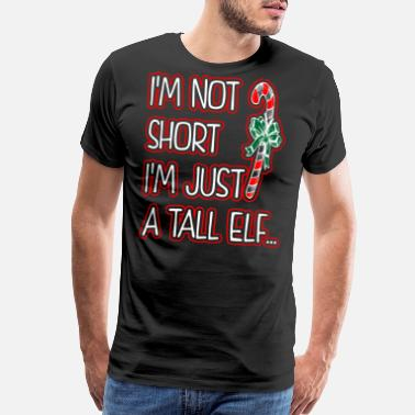 Taller Im Not Short Im Just A Tall Elf - Men's Premium T-Shirt