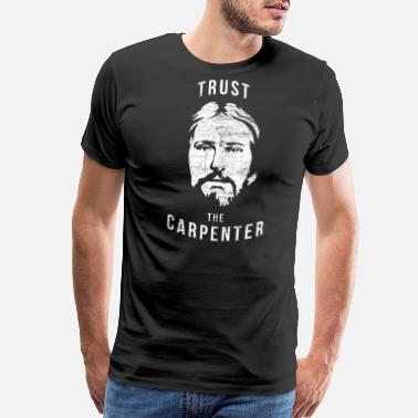 Craftsman Tools Trust The Carpenter - Men's Premium T-Shirt