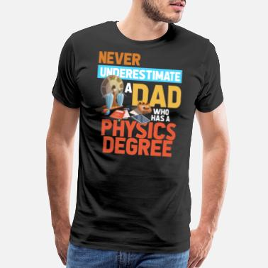 Physical Education Never Underestimate A Dad With A Physics Degree - Men's Premium T-Shirt